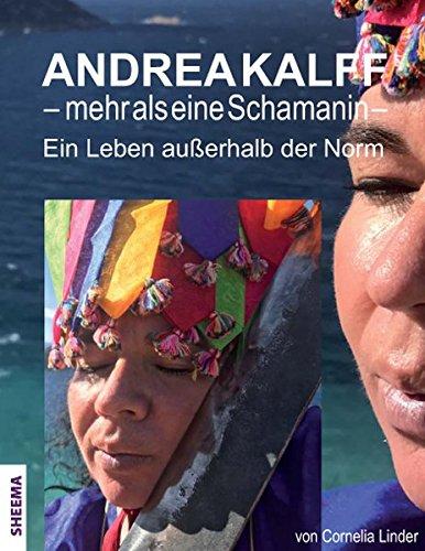 Andrea Kalff - mehr als eine Schamanin: Ein Leben außerhalb der Norm