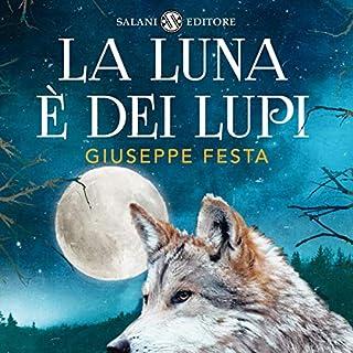 La luna è dei lupi                   Di:                                                                                                                                 Giuseppe Festa                               Letto da:                                                                                                                                 Dario Sansalone                      Durata:  5 ore e 41 min     42 recensioni     Totali 4,6