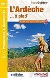 L'Ardèche... à Pied: 46 promenades & randonnées