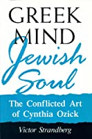 Greek Mind/Jewish Soul: The Conflicted Art of Cynthia Ozick (The Wisconsin Project on American Writers)