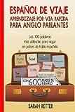 Espanol De Viaje: Aprendizaje por Via Rapida para Anglo Parlantes: Las 100 palabras más utilizadas para viajar en países de habla española (ESPAÑOL para ANGLO PARLANTES)