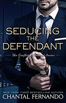 Seducing the Defendant (The Conflict of Interest Series Book 2) by [Chantal Fernando]