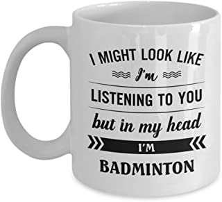 Badminton Mug - I Might Look Like I'm Listening To You But In My Head I'm Walking - Funny Novelty Ceramic Coffee & Tea Cup Cool Gifts For Men Or Women