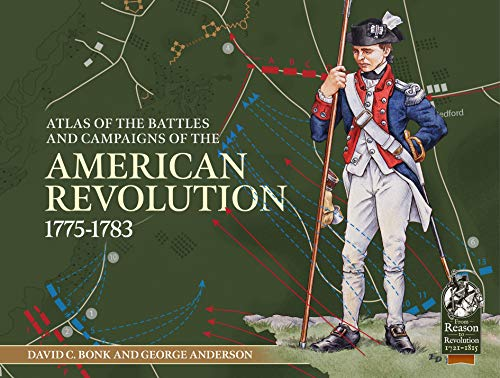 An Atlas of the Battles and Campaigns of the American Revolution, 1775-1783 (From Reason to Revolution)
