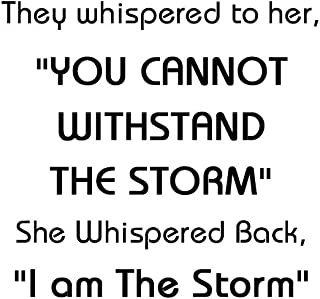 Home Find Inspirational Wall Art They Whispered to Her You Cannot Withstand The Storm She Whispered Back I am The Storm Quote Decals Home Lettering Vinyl Stickers 16.5
