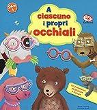 a ciascuno i propri occhiali. libro con attaca-stacca. ediz. a colori