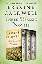 Three Classic Novels: Tobacco Road, God's Little Acre, and Place Called Estherville