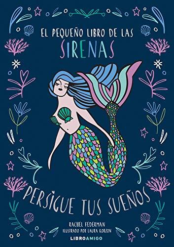 Pequeño Libro De las sirenas, El: Persigue tus sueños (Libro Amigo)