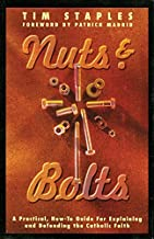 Nuts & Bolts: A Practical Guide for Explaining and Defending the Catholic Faith