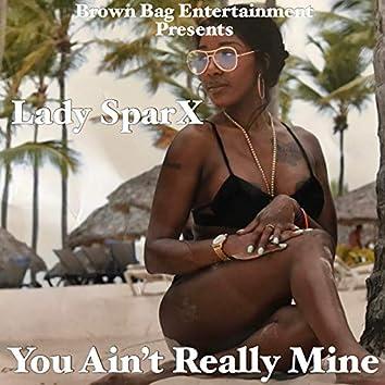 You Ain't Really Mine