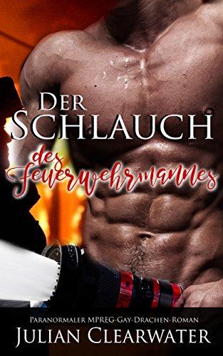 Der Schlauch des Feuerwehrmannes: Paranormaler MPREG-Gay-Drachen-Roman
