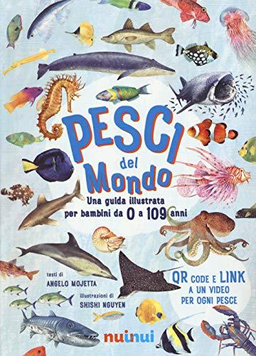 Pesci del mondo. Una guida illustrata per bambini da 0 a 109 anni