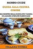 Manuale di Cucina Cinese: 300 ricette della cucina più famosa al mondo pronte da fare