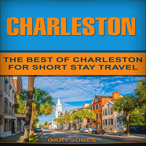 Charleston: The Best Of Charleston for Short Stay Travel  By  cover art