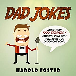 Dad Jokes: More Than 1000 Terribly Amusing Puns That Will Make You Laugh out Loud!                   By:                                                                                                                                 Harold Foster                               Narrated by:                                                                                                                                 Matyas J.                      Length: 3 hrs and 52 mins     Not rated yet     Overall 0.0