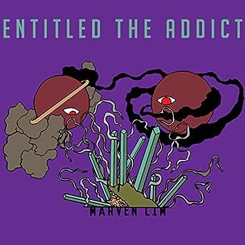 Entitled the Addict