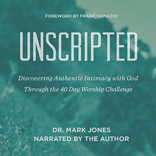 Unscripted: Discovering Authentic Intimacy with God Through the 40-Day Worship Challenge cover art