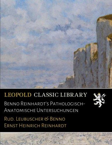Benno Reinhardt's Pathologisch-Anatomische Untersuchungen