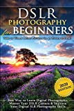 DSLR Photography for Beginners: Take 10 Times Better Pictures in 48 Hours or Less! Best Way to Learn Digital Photography, Master Your DSLR Camera & Improve Your Digital SLR Photography Skills