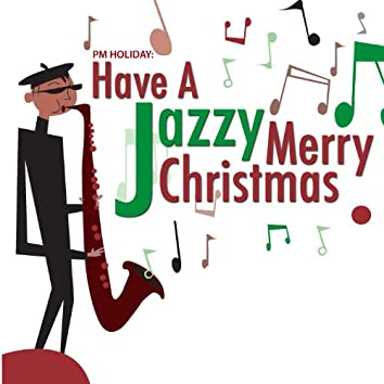 PM Holiday: Have a Jazzy Merry Christmas