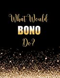 What Would Bono Do?: Large Notebook/Diary/Journal for Writing 100 Pages, Bono Gift for U2 Fans