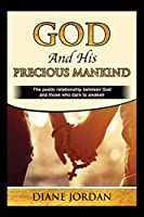 God and His Precious Mankind: The poetic relationship between God and those who dare to awaken