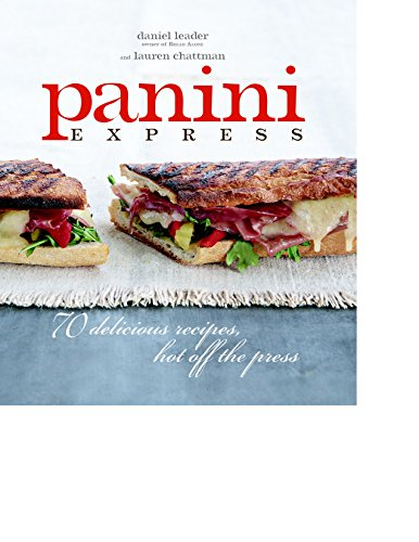 Panini Express: 50 Delicious Sandwiches Hot Off the Press: 70 Delicious Recipes Hot Off the Press