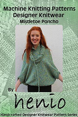 Machine Knitting Pattern: Designer Knitwear: Mistletoe Poncho (Henio Handcrafted Designer Knitwear Single Pattern Series Book 1) (English Edition)