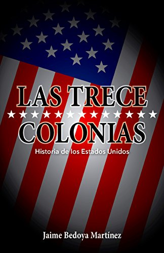 Las trece colonias: Historia de los Estados Unidos eBook: Bedoya Martínez, Jaime, Vaca, Jaime: Amazon.es: Tienda Kindle