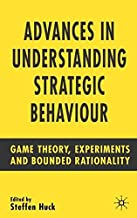 Advances in Understanding Strategic Behaviour: Game Theory, Experiments and Bounded Rationality