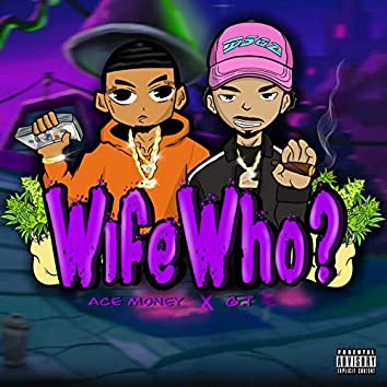 Wife Who? (feat. GT)