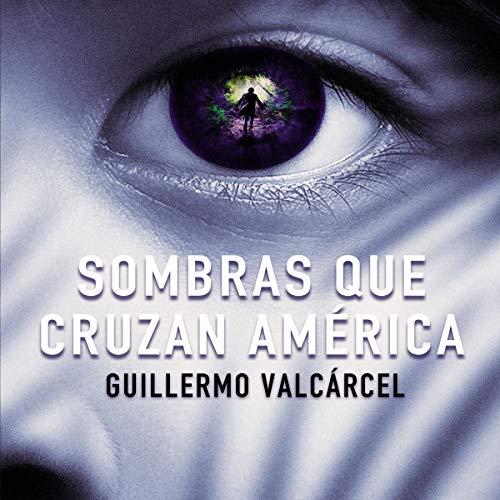 Sombras que cruzan América [Shadows That Cross America] Audiobook By Guillermo Valcarcel cover art