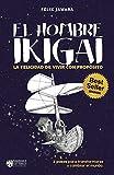 El hombre IKIGAI: La felicidad de vivir con propósito (3 pasos para transformarse y cambiar el mundo)