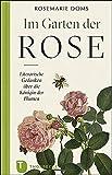 Im Garten der Rose: Literarische Gedanken zur Königin der Blumen