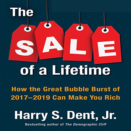 The Sale of a Lifetime     How the Great Bubble Burst of 2017-2019 Can Make You Rich              By:                                                                                                                                 Harry S. Dent Jr.                               Narrated by:                                                                                                                                 Sean Pratt                      Length: 7 hrs and 9 mins     29 ratings     Overall 3.8