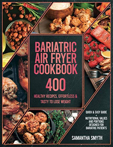 Bariatric Air Fryer Cookbook: 400 HEALTHY RECIPES, EFFORTLESS & TASTY to Lose Weight| Quick & Easy Guide + Nutritional Values and Portions Designed for Bariatric Patients