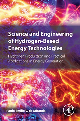 Science and Engineering of Hydrogen-Based Energy Technologies: Hydrogen Production and Practical Applications in Energy Generation