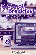 Pro Tools For Breakfast: Guida introduttiva al software più utilizzato negli studi di registrazione da audio engineers per...