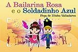 A Bailarina Rosa e o Soldadinho Azul (Portuguese Edition)