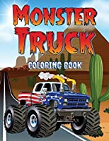 Monster Truck Coloring Book: Coloring Book for kids and adults who love monster trucks. 40 designs of cool coloring monster trucks to relax and calm down