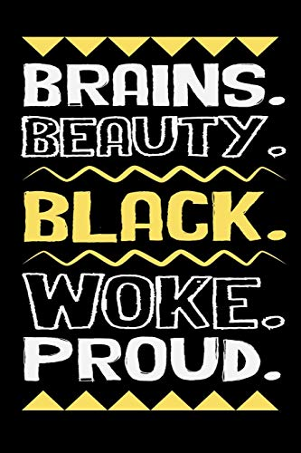 Brains. Beauty. Black. Woke. Proud.: Black Pride Journal, Black History Month Notebook, Empowerment Affirmation Motivational Gratitude Daily Planner, African American Gag Gift.