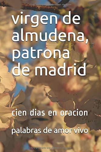 virgen de almudena, patrona de madrid: cien dias en oracion