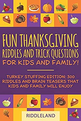 Fun Thanksgiving Riddles and Trick Questions for Kids and Family: Turkey Stuffing Edition: 300 Riddles and Brain Teasers That Kids and Family Will Enjoy - Ages 6-8 7-9 8-12