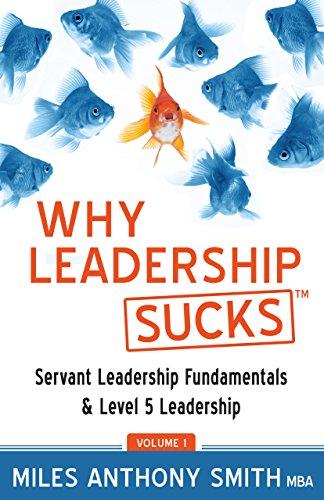 Download Why Leadership Sucks™ Volume 1: Servant Leadership Fundamentals and Level 5 Leadership (English Edition) B009QYLSCK