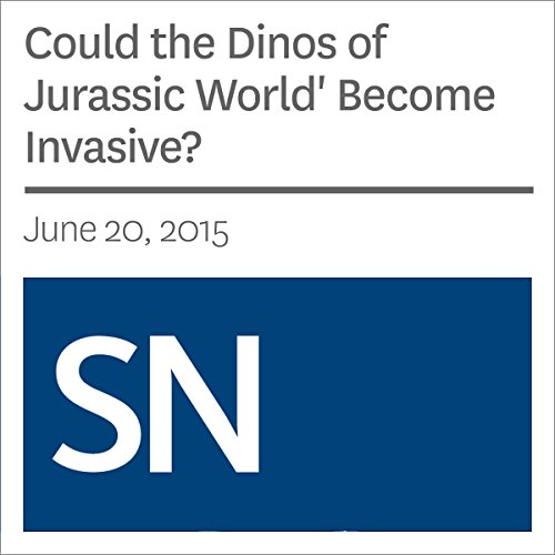 Could the Dinos of 'Jurassic World' Become Invasive? audiobook cover art