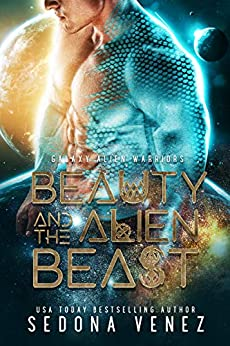 Beauty and the Alien Beast: A SciFi Alien Warrior Romance (Galaxy Alien Warriors) by [Sedona Venez]