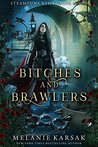 Bitches and Brawlers: A Steampunk Fairy Tale (Steampunk Red Riding Hood Book 4) by [Melanie Karsak]