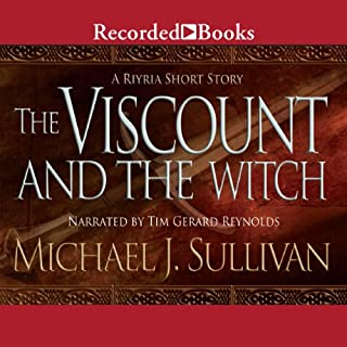 The Viscount and the Witch                   By:                                                                                                                                 Michael J. Sullivan                               Narrated by:                                                                                                                                 Tim Gerard Reynolds                      Length: 46 mins     2,699 ratings     Overall 4.5