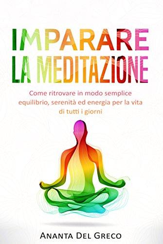 Imparare la meditazione: Come ritrovare in modo semplice equilibrio, serenità ed energia per la vita di tutti i giorni