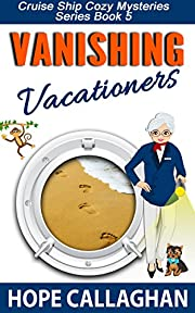 Vanishing Vacationers: A Cruise Ship Cozy Mystery (Cruise Ship Christian Cozy Mysteries Series Book 5)